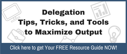 Delegation Tips, Tricks, and Tools to Maximize Output